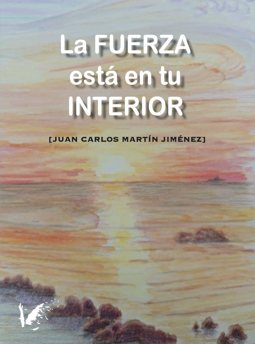 """""""La FUERZA está en tu INTERIOR"""", nuevo libro del escritor y periodista Juan Carlos Martín Jiménez"""