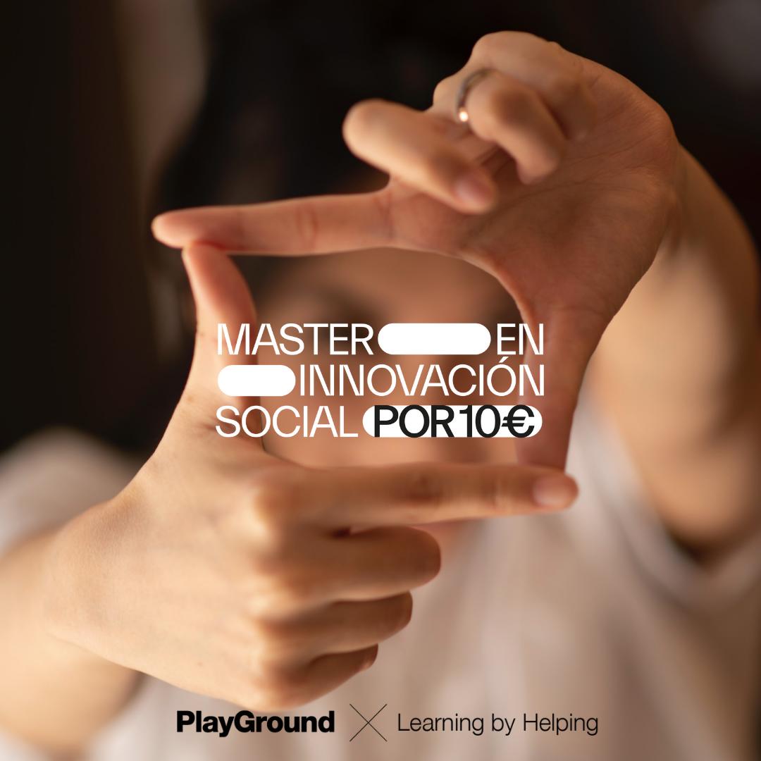 PlayGround y Learning by Helping presentan el 2º Máster de Innovación Social para revolucionar la sociedad